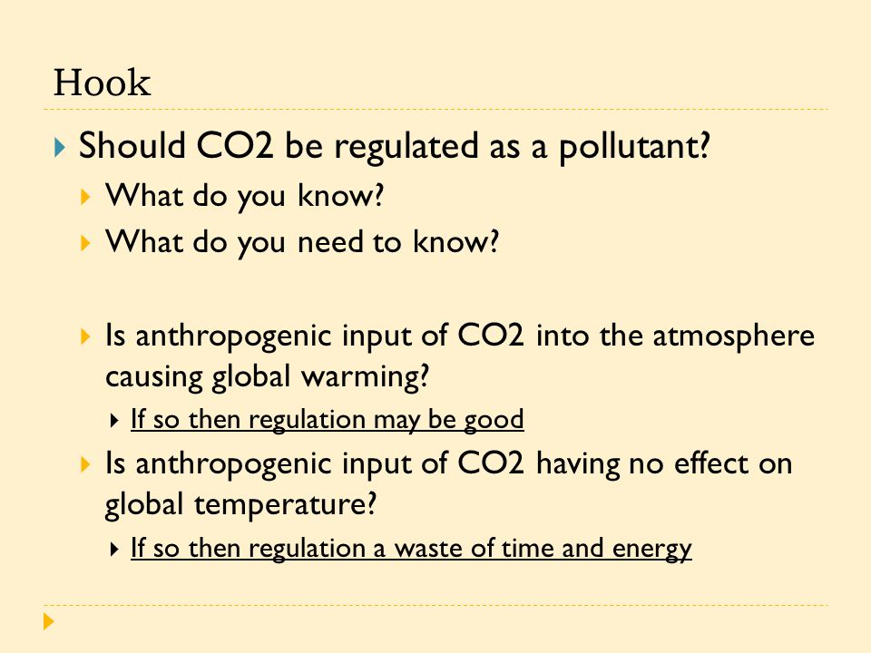 Hook  Should CO2 be regulated as a pollutant.  What do you know.