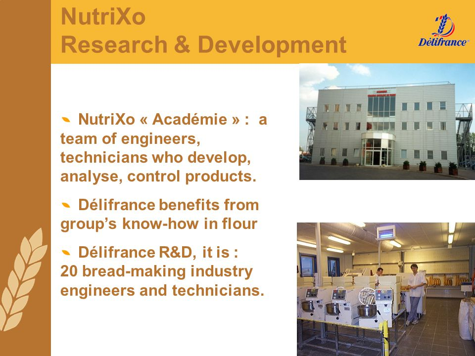NutriXo Research & Development NutriXo « Académie » : a team of engineers, technicians who develop, analyse, control products. Délifrance benefits fro