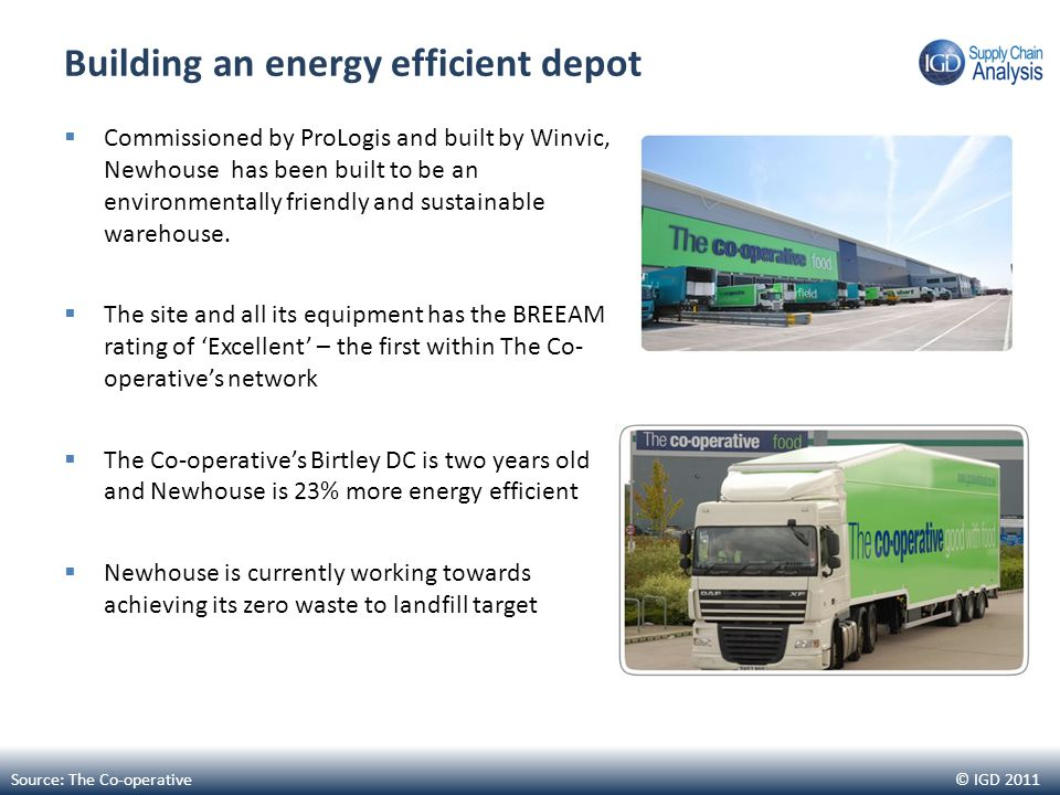 © IGD 2011 Building an energy efficient depot  Commissioned by ProLogis and built by Winvic, Newhouse has been built to be an environmentally friendly and sustainable warehouse.