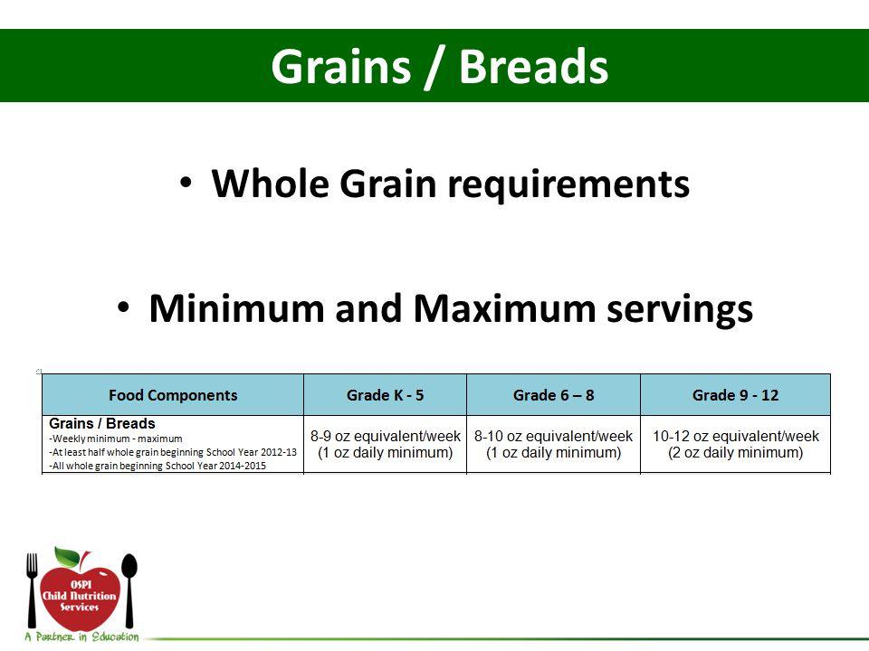 Whole Grain requirements Minimum and Maximum servings Grains / Breads