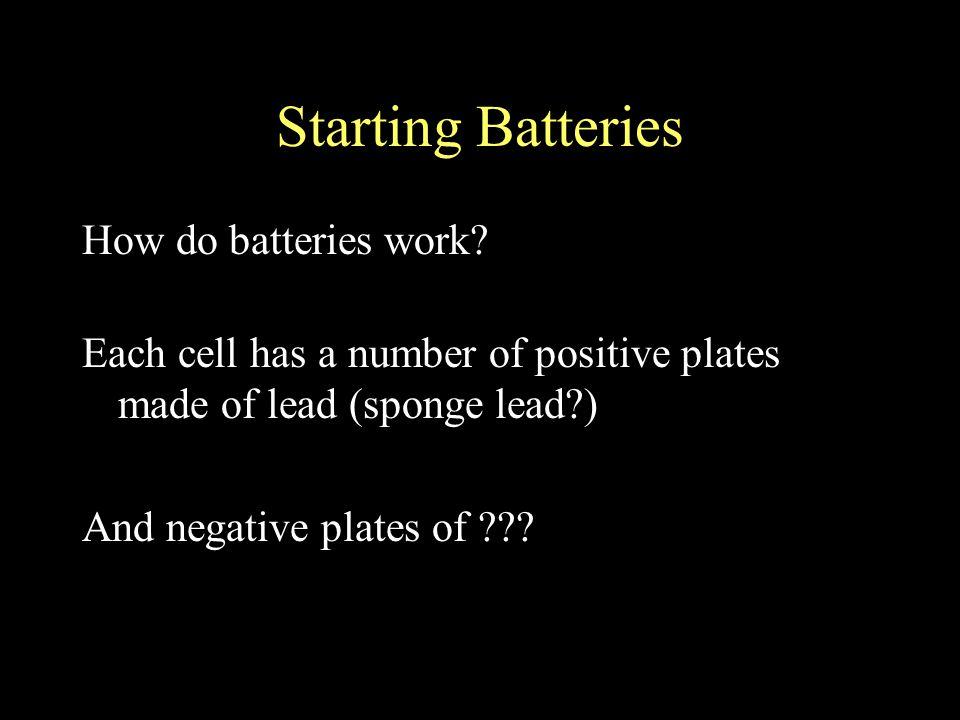 Starting Batteries How do batteries work.