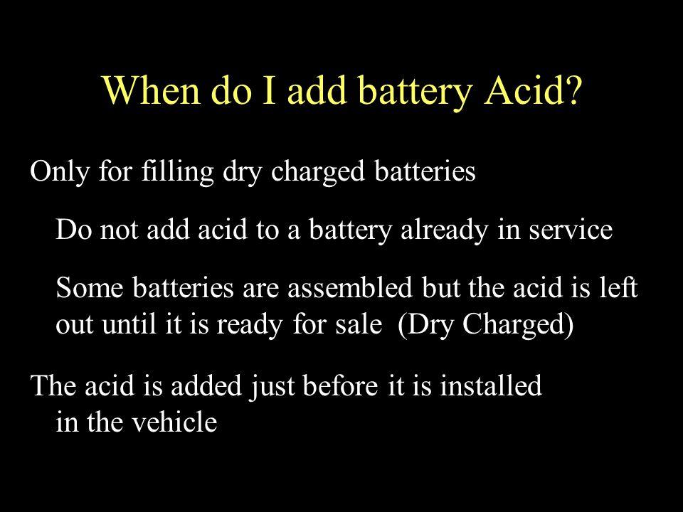 When do I add battery Acid.