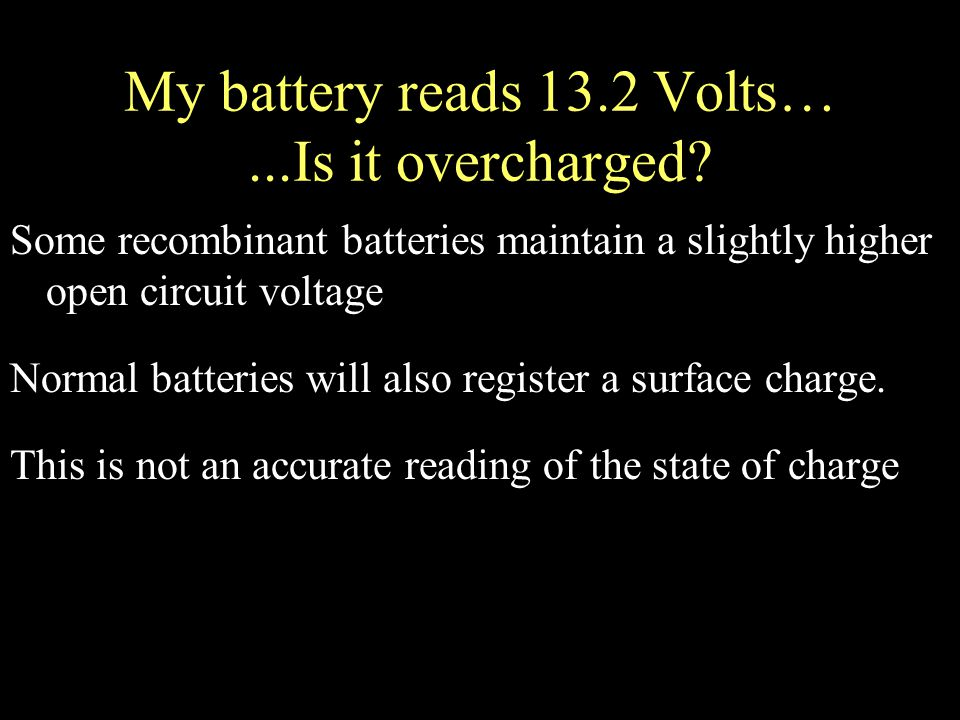 My battery reads 13.2 Volts…...Is it overcharged.