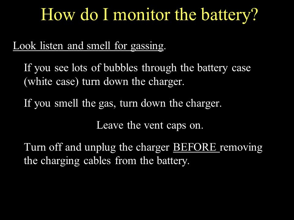 How do I monitor the battery. Look listen and smell for gassing.