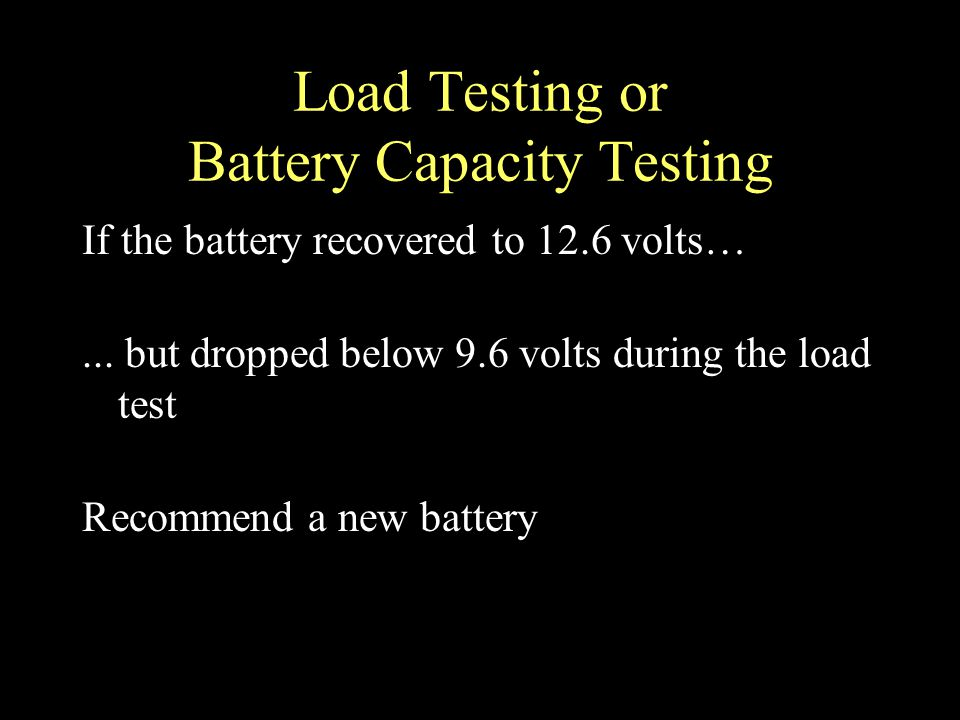 Load Testing or Battery Capacity Testing If the battery recovered to 12.6 volts…...