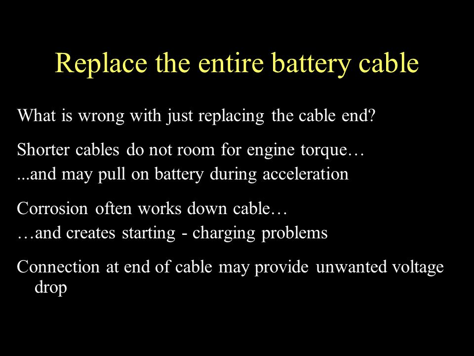 Replace the entire battery cable What is wrong with just replacing the cable end.