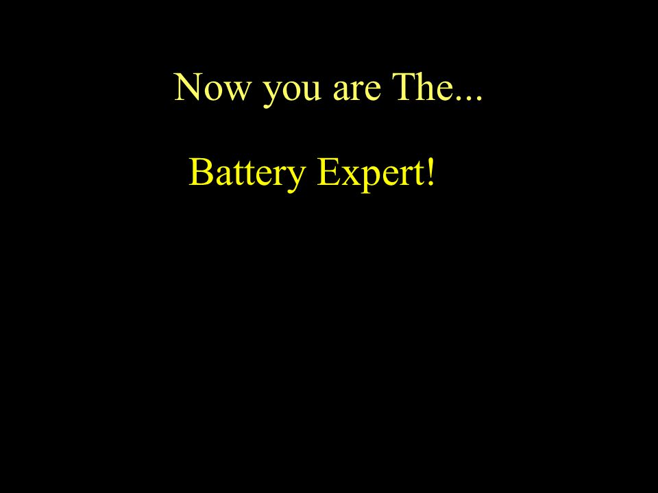 Now you are The... Battery Expert!
