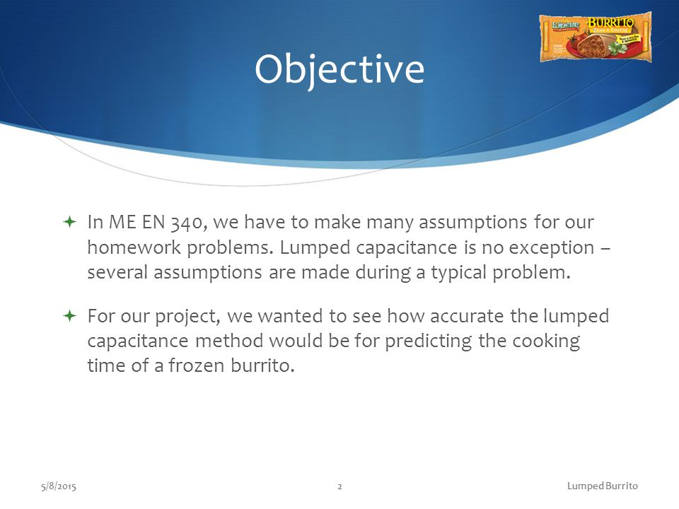 Objective 5/8/20152  In ME EN 340, we have to make many assumptions for our homework problems.