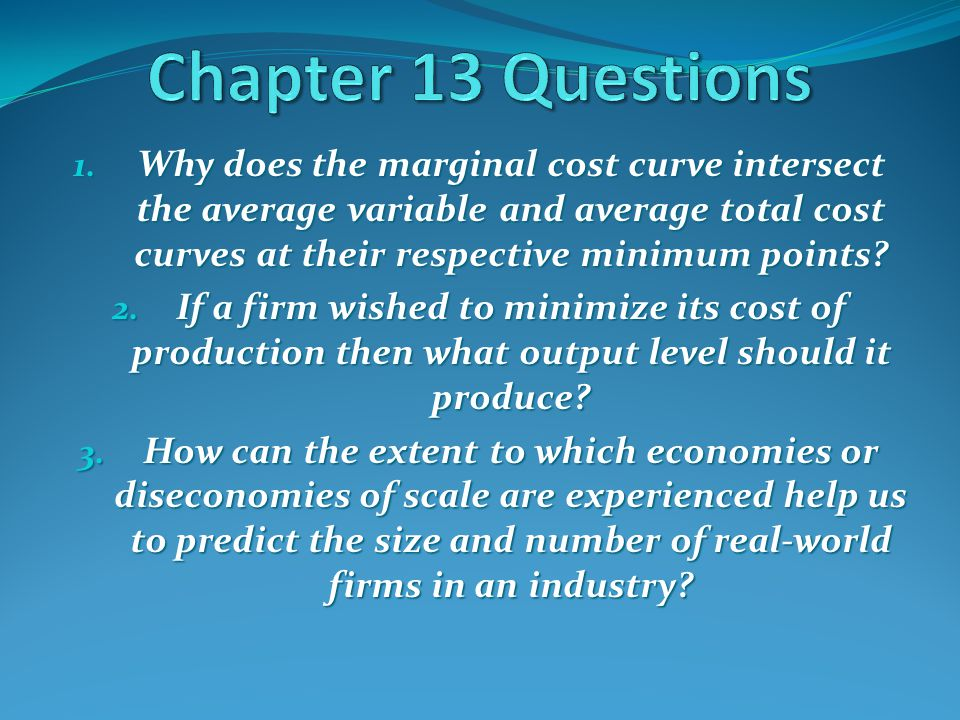 1. Why does the marginal cost curve intersect the average variable and average total cost curves at their respective minimum points? 2. If a firm wish