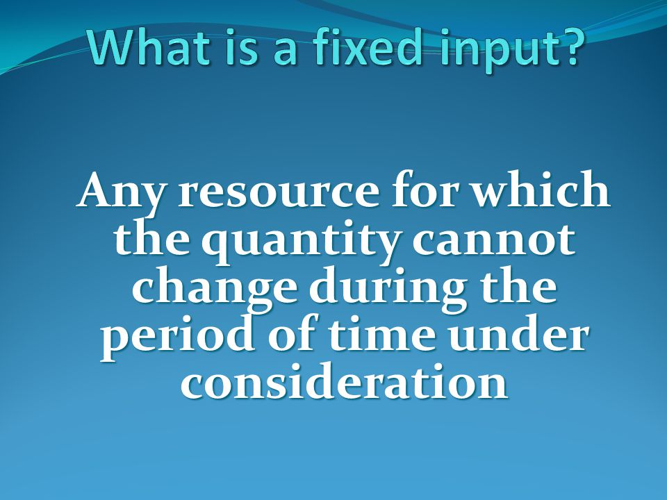 Any resource for which the quantity cannot change during the period of time under consideration