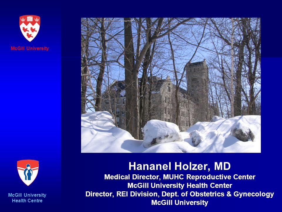 Hananel Holzer, MD Medical Director, MUHC Reproductive Center McGill University Health Center Director, REI Division, Dept.