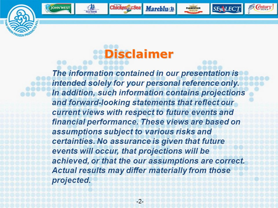 Disclaimer The information contained in our presentation is intended solely for your personal reference only. In addition, such information contains p