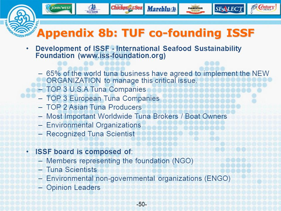 Appendix 8b: TUF co-founding ISSF Development of ISSF - International Seafood Sustainability Foundation (www.iss-foundation.org) –65% of the world tun