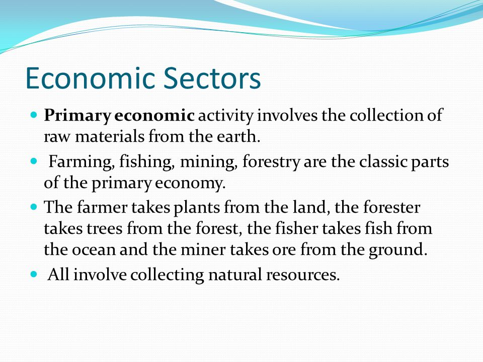 Economic Sectors Secondary economic activity involves processing or manufacturing raw materials into products for people to buy.