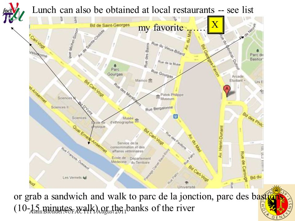 Alain Blondel NUFACT11 1 August 2011 Lunch can also be obtained at local restaurants -- see list or grab a sandwich and walk to parc de la jonction, p