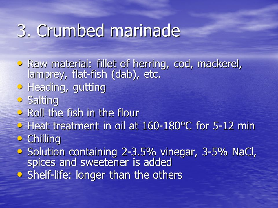 3.Crumbed marinade Raw material: fillet of herring, cod, mackerel, lamprey, flat-fish (dab), etc.