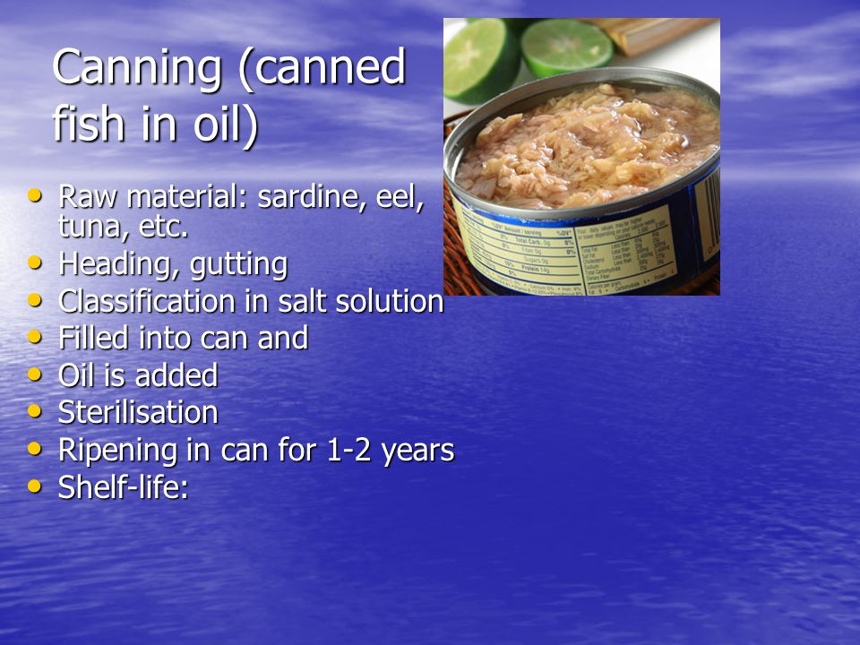 Canning (canned fish in oil) Raw material: sardine, eel, tuna, etc.