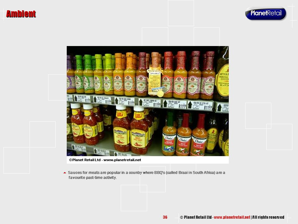 © Planet Retail Ltd - www.planetretail.net | All rights reserved Ambient  Sauces for meats are popular in a country where BBQ's (called Braai in Sout