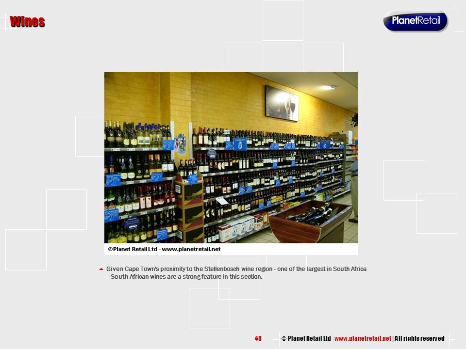 © Planet Retail Ltd - www.planetretail.net | All rights reserved Wines  Given Cape Town's proximity to the Stellenbosch wine region - one of the larg