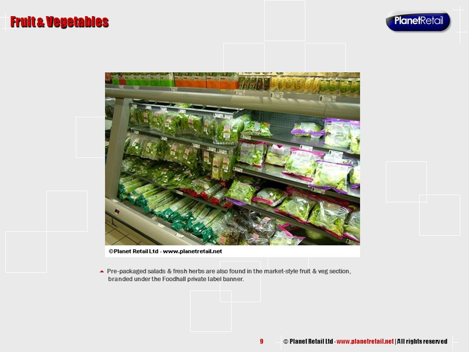 © Planet Retail Ltd - www.planetretail.net | All rights reserved Fruit & Vegetables  Pre-packaged salads & fresh herbs are also found in the market-s