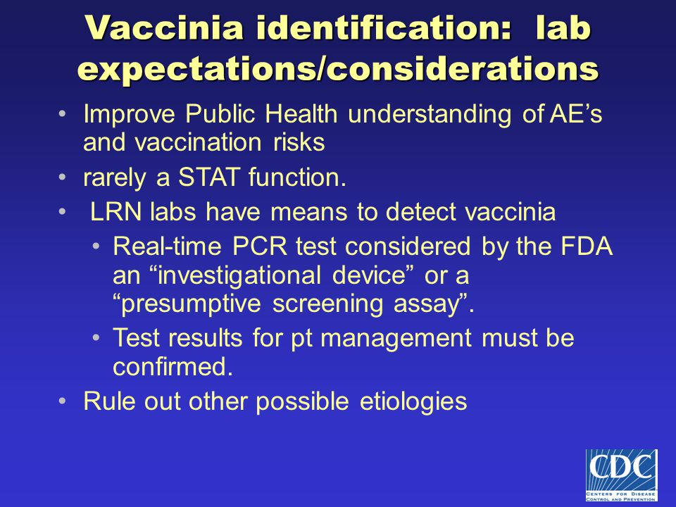 Vaccinia identification: lab expectations/considerations Improve Public Health understanding of AE's and vaccination risks rarely a STAT function.