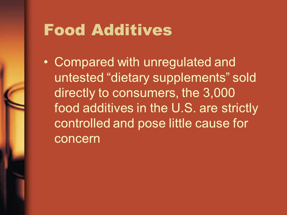 "Food Additives Compared with unregulated and untested ""dietary supplements"" sold directly to consumers, the 3,000 food additives in the U.S. are stric"