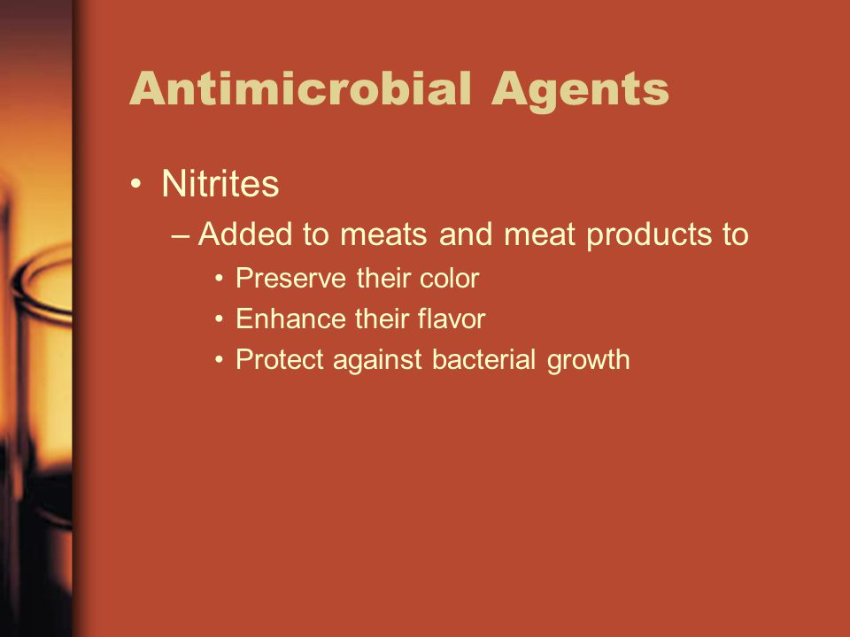 Antimicrobial Agents Nitrites –Added to meats and meat products to Preserve their color Enhance their flavor Protect against bacterial growth