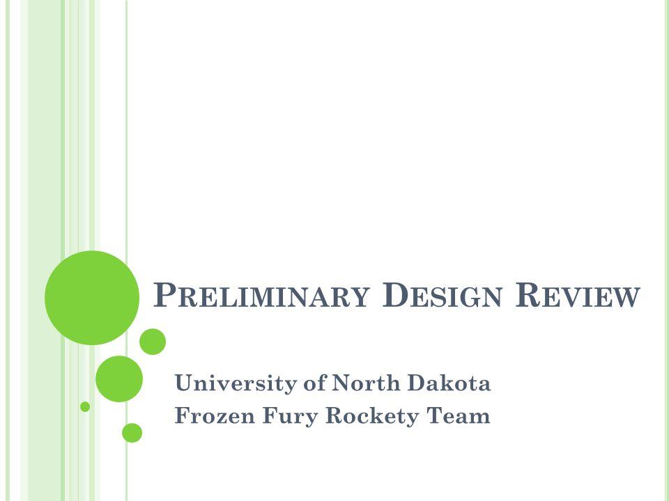P RELIMINARY D ESIGN R EVIEW University of North Dakota Frozen Fury Rockety Team