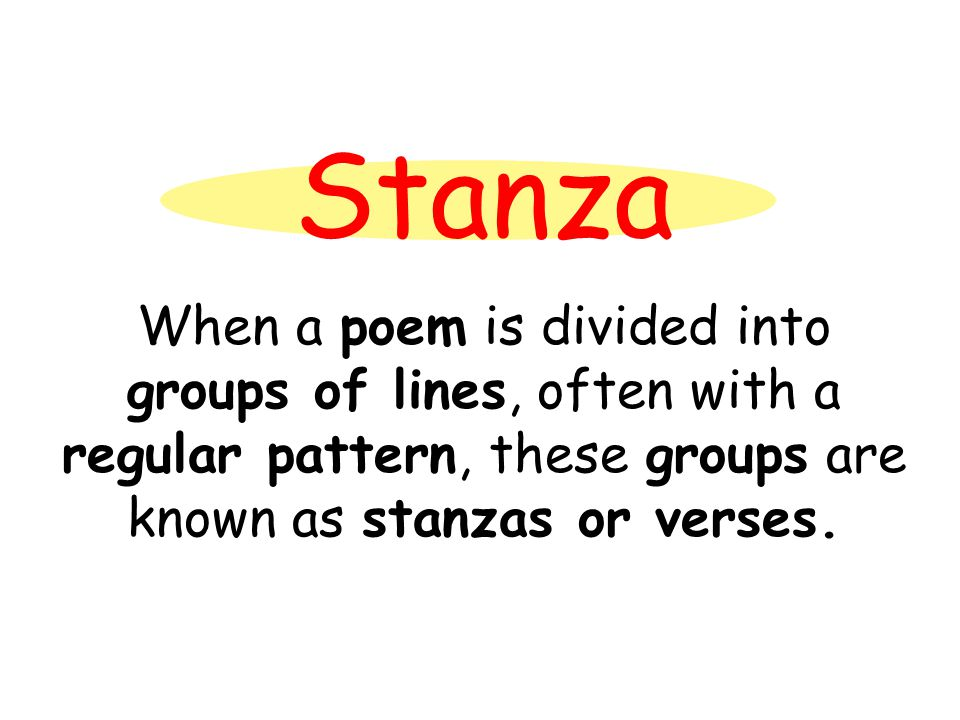 Stanza When a poem is divided into groups of lines, often with a regular pattern, these groups are known as stanzas or verses.
