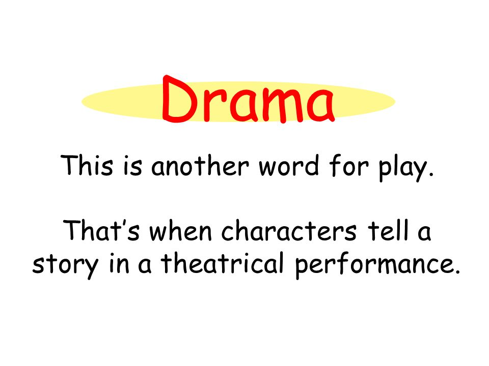 Drama This is another word for play. That's when characters tell a story in a theatrical performance.