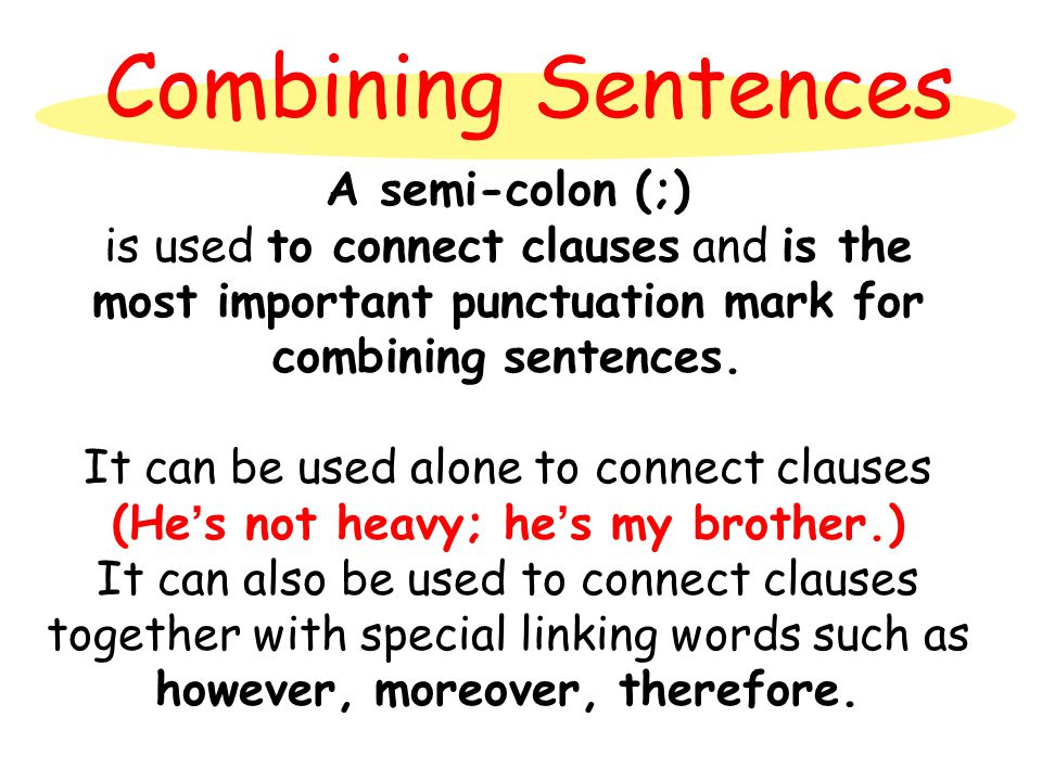 Combining Sentences A semi-colon (;) is used to connect clauses and is the most important punctuation mark for combining sentences.