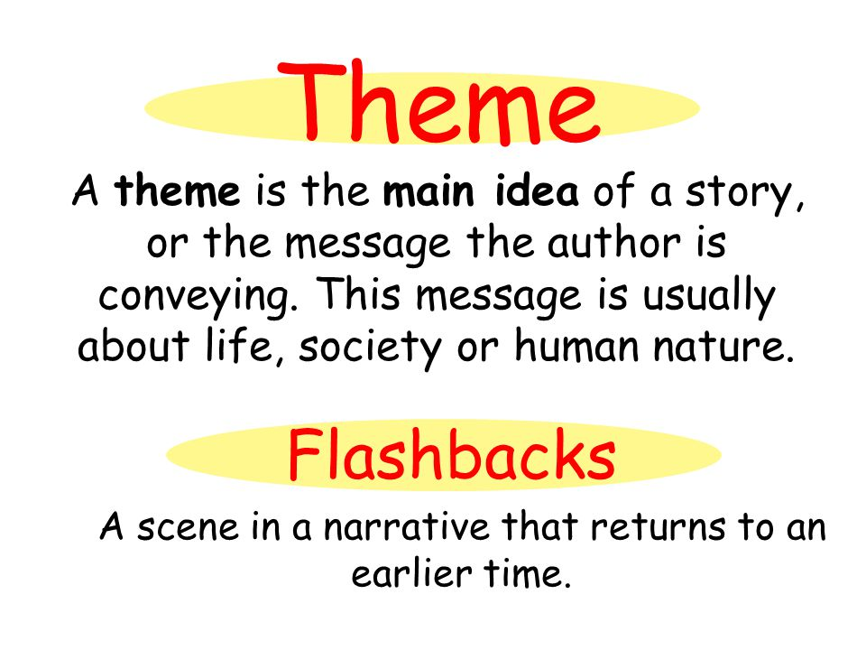 Theme A theme is the main idea of a story, or the message the author is conveying.