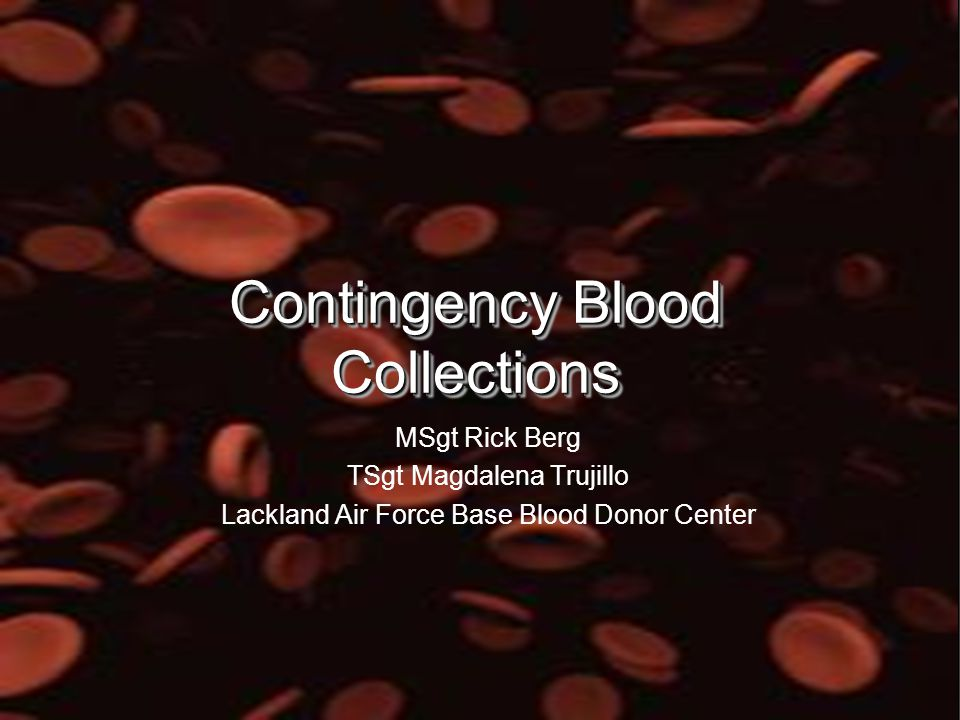 2 Contingency Blood Collections Getting started Collection of Acceptable Unit of blood
