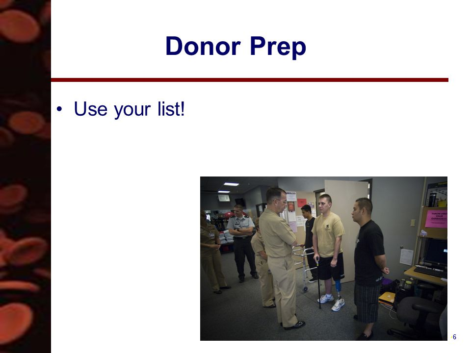 17 Post Donation Care Record: –There is always time for documentation Monitor the donor for any delayed reactions Recovery