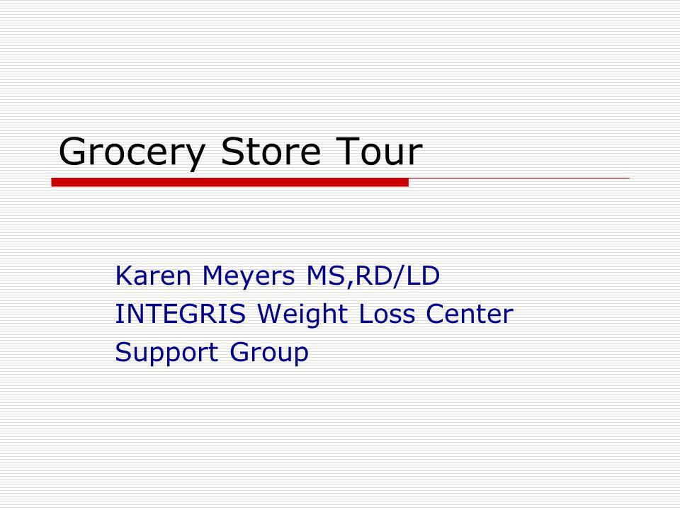 Grocery Store Tour Karen Meyers MS,RD/LD INTEGRIS Weight Loss Center Support Group