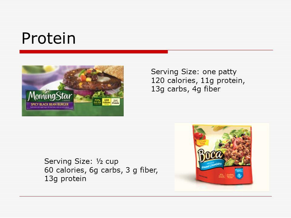 Protein Serving Size: ½ cup 60 calories, 6g carbs, 3 g fiber, 13g protein Serving Size: one patty 120 calories, 11g protein, 13g carbs, 4g fiber