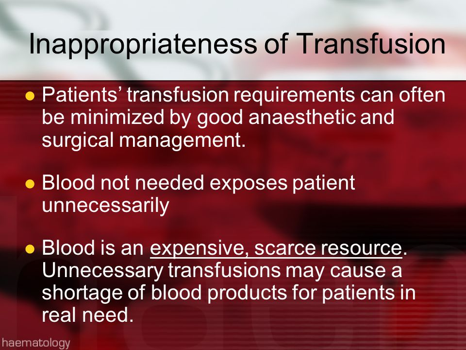 Inappropriateness of Transfusion Patients' transfusion requirements can often be minimized by good anaesthetic and surgical management.
