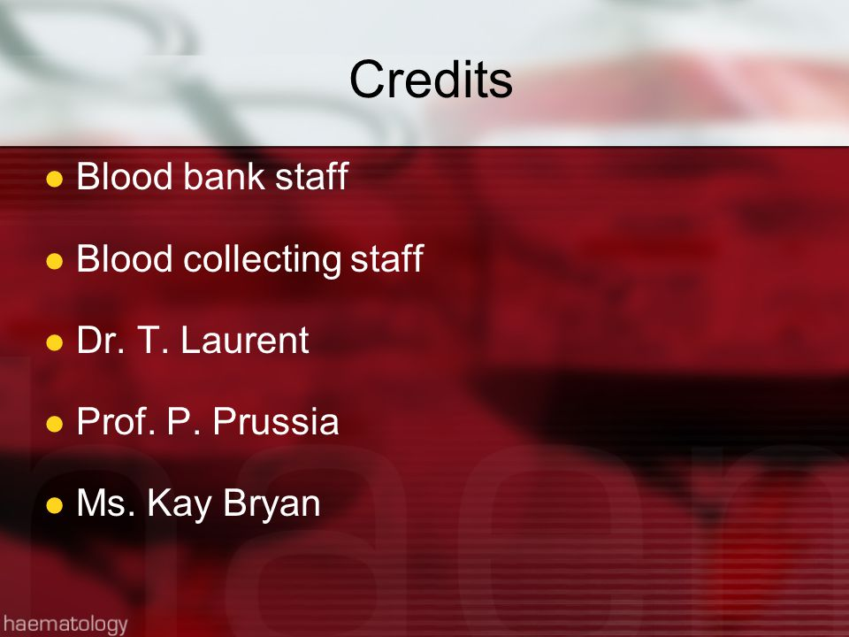 Credits Blood bank staff Blood collecting staff Dr. T. Laurent Prof. P. Prussia Ms. Kay Bryan