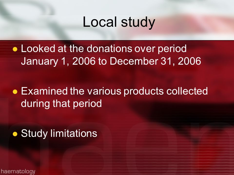 Local study Looked at the donations over period January 1, 2006 to December 31, 2006 Examined the various products collected during that period Study limitations