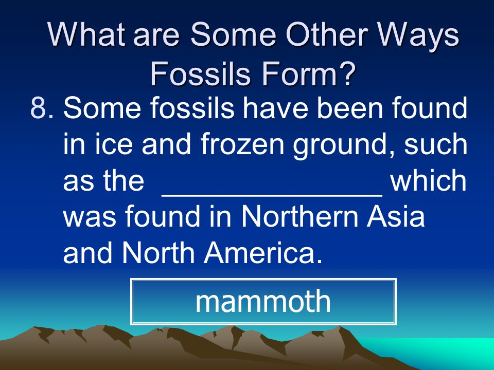 What are Some Other Ways Fossils Form.