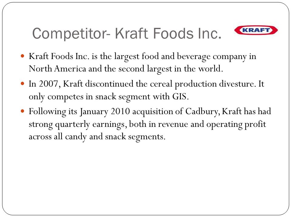 Competitor- Kraft Foods Inc. Kraft Foods Inc. is the largest food and beverage company in North America and the second largest in the world. In 2007,