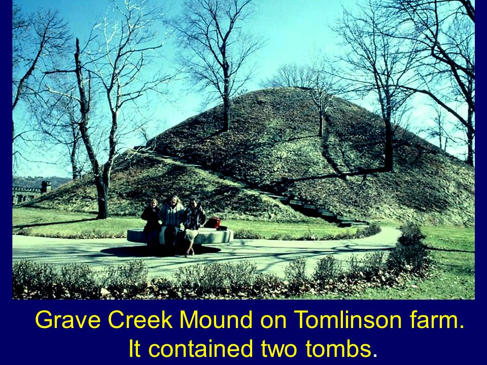 Grave Creek Mound on Tomlinson farm. It contained two tombs.