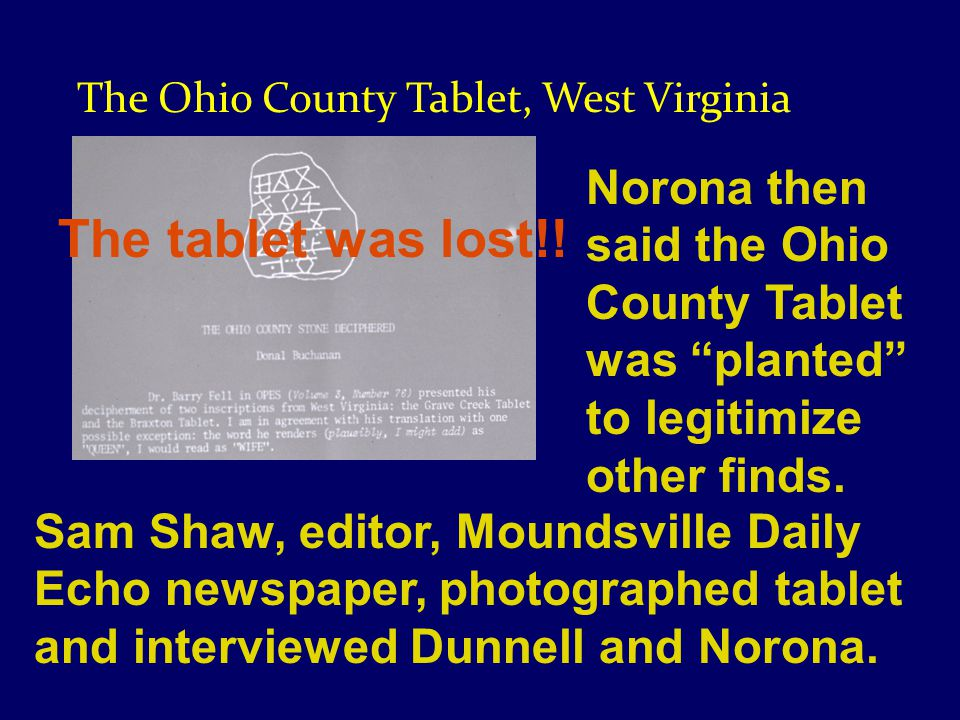 Sam Shaw, editor, Moundsville Daily Echo newspaper, photographed tablet and interviewed Dunnell and Norona.
