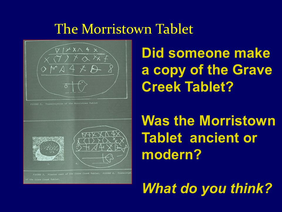 The Morristown Tablet Did someone make a copy of the Grave Creek Tablet.