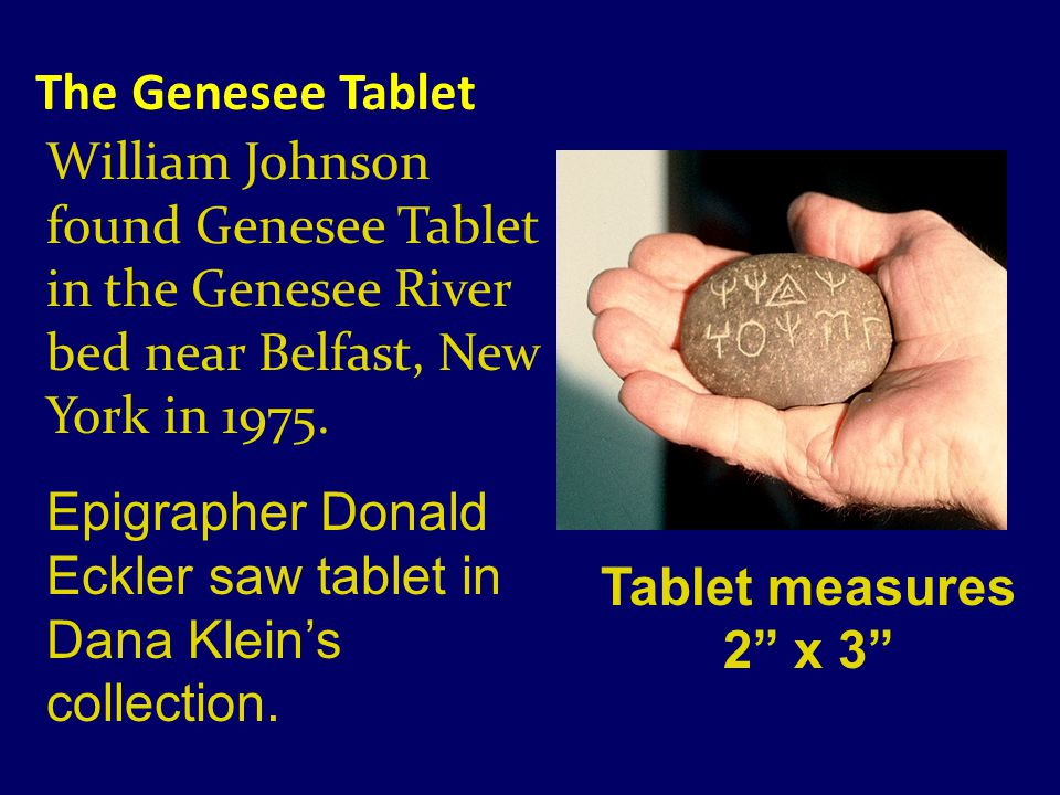 The Genesee Tablet William Johnson found Genesee Tablet in the Genesee River bed near Belfast, New York in 1975.