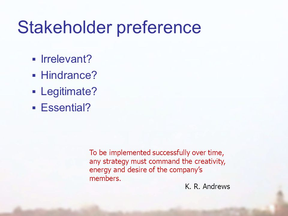 Stakeholder preference  Irrelevant.  Hindrance.
