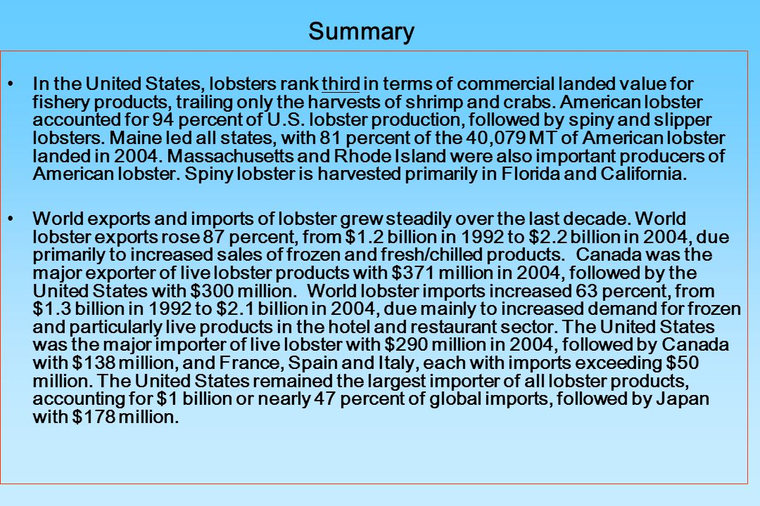 Summary In the United States, lobsters rank third in terms of commercial landed value for fishery products, trailing only the harvests of shrimp and c