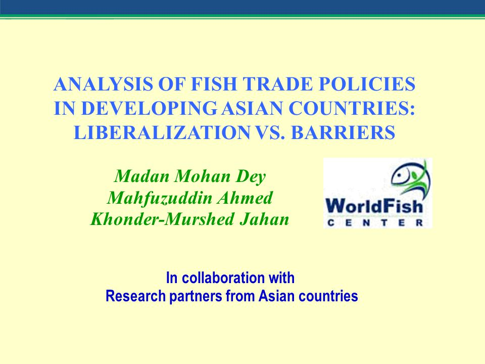 ANALYSIS OF FISH TRADE POLICIES IN DEVELOPING ASIAN COUNTRIES: LIBERALIZATION VS.