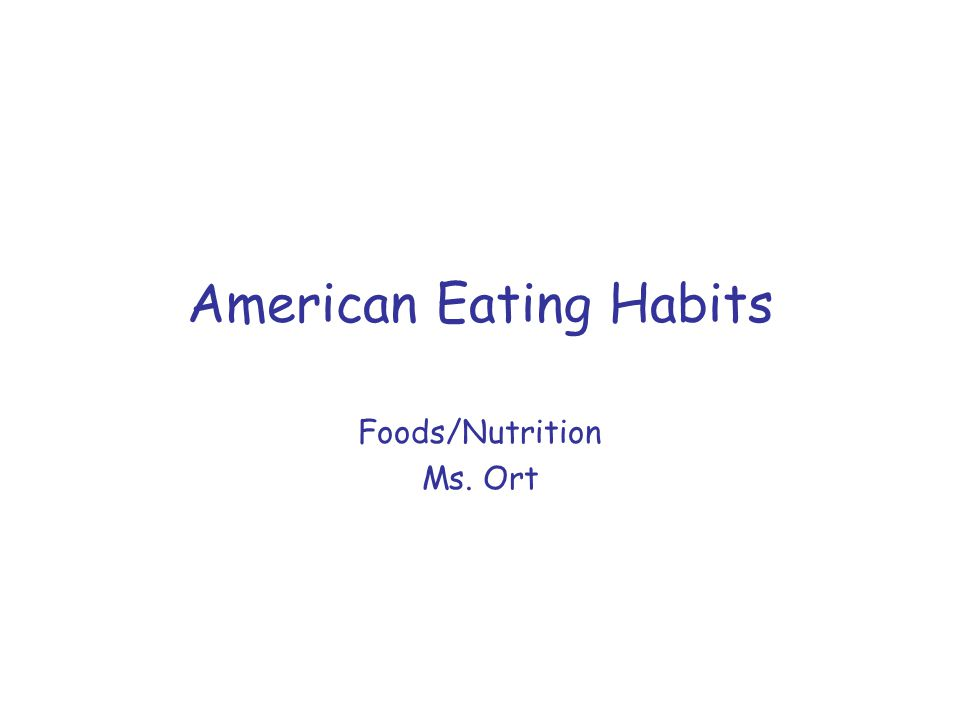 American Eating Habits Foods/Nutrition Ms. Ort