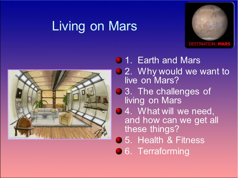 Living on Mars 1. Earth and Mars 2. Why would we want to live on Mars.